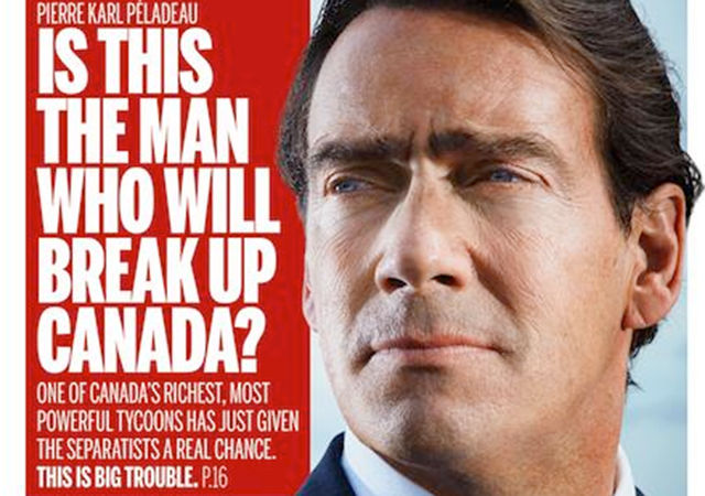 "Pierre Karl Peladeau with title ""Is this the man who will break up Canada?"""
