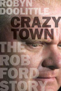 "Robyn Doolittle ""Crazy Town: The Rob Ford Story"""