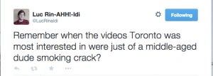 "Luc Rinaldi tweet ""Remember when the videos Toronto was most interested in were just of a middle-aged dude smoking crack?"""