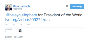 "Sara Harowitz tweets ""@haleycullingham for President of the World"""