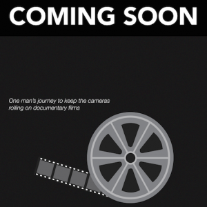 """""""Coming Soon; One man's journey to keep the cameras rolling on documentary films"""" graphic with film on reel"""