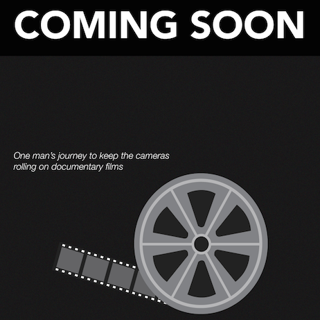 """Coming Soon; One man's journey to keep the cameras rolling on documentary films"" graphic with film on reel"
