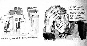 """Cartoon: """"Meanwhile, back at the empty newsroom..."""" empty newsroom drawing next to """"I was going to resign, too, but I couldn't log onto the Twitter"""" man with hand on head drawing"""