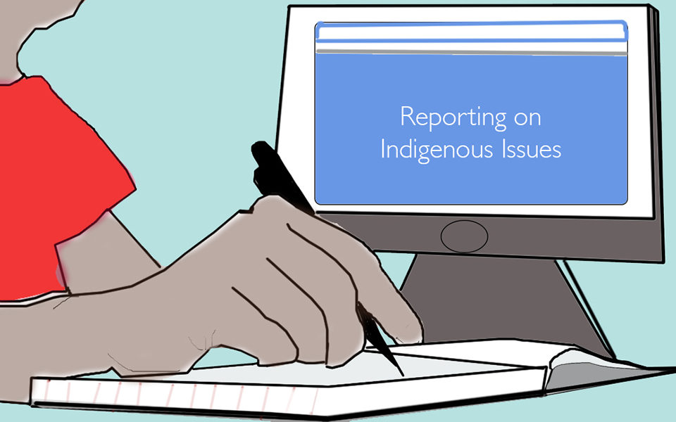 Illustration of a computer screen reading 'Reporting on Indigenous Issues' and a person writing notes next to it
