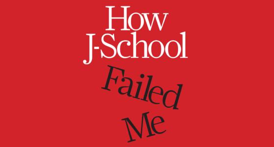 How J-School Failed Me
