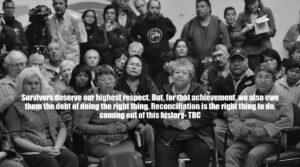 Survivors deserve our highest respect. But, for that achievement, we also owe them the debt of doing the right thing. Reconciliation is the right thing to do, coming out of this history - TRC